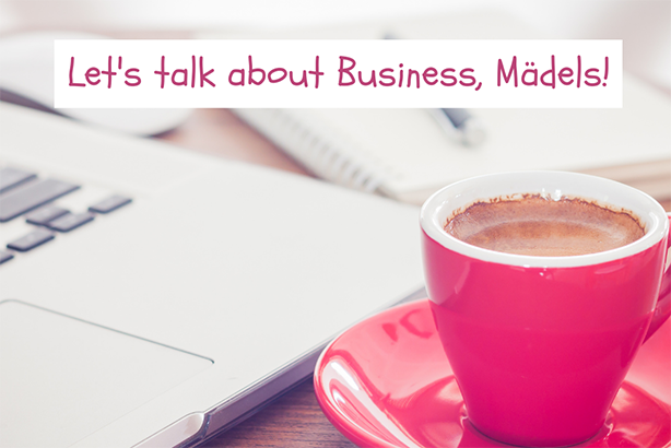 Let's talk about Business, Mädels!